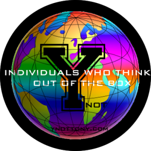 """""""Individuals Who Think Out of The Box"""" http://ynottony.com"""